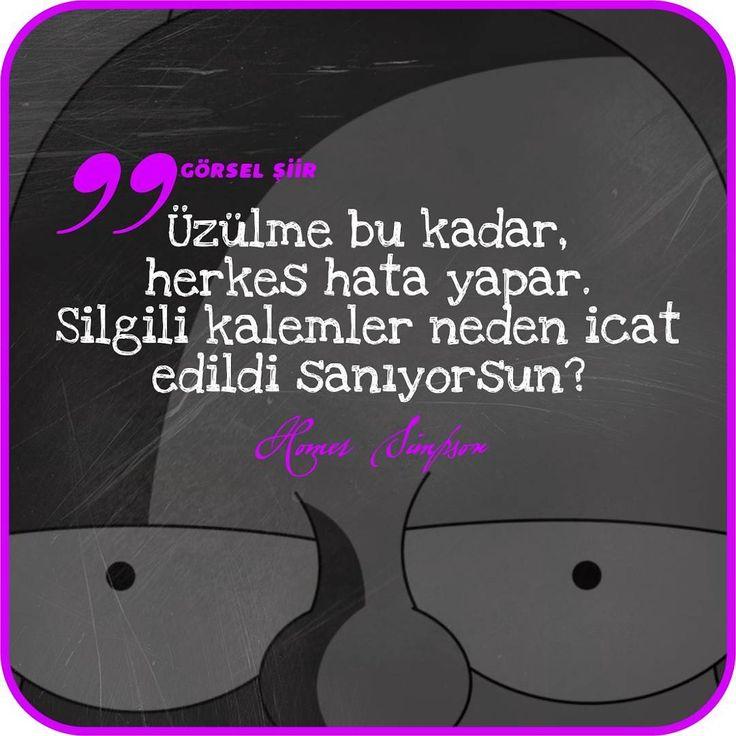 Üzülme bu kadar, herkes hata yapar. Silgili kalemler neden icat edildi sanıyorsun.   - Homer Simpson  #sözler #anlamlısözler #güzelsözler #manalısözler #özlüsözler #alıntı #alıntılar #alıntıdır #alıntısözler #şiir #edebiyat
