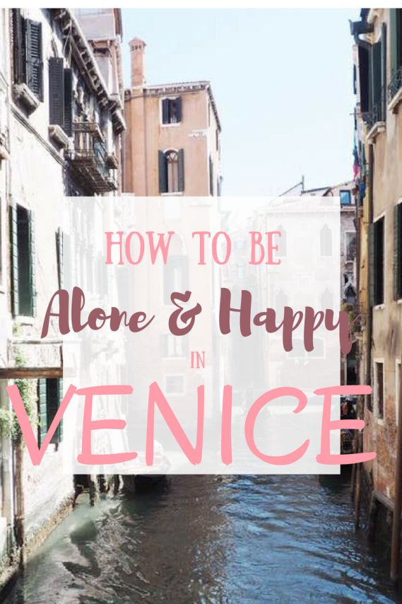 How to Be alone and happy in Venice - Exploring Wanderland