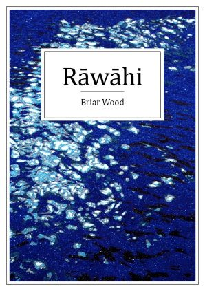 """""""Rāwāhi"""", by Briar Wood - Poems in the collection Rawahi travel on emotional and linguistic voyages to make aroha from the movements between people and places. Intersecting journeys are woven together with memory in poetry which carries with it oral traditions, narrative, ancestory-telling and waka of whakapapa. These sky-borne sea lines are inspired by earthly encounters. 2018 Finalist Poetry."""