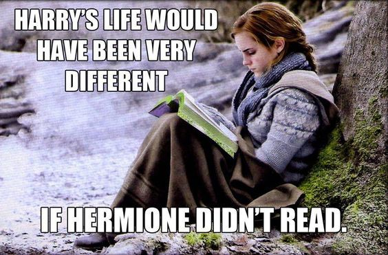 uh...harry's life would have been very short if hermione didn't read.