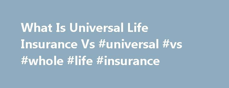 What Is Universal Life Insurance Vs #universal #vs #whole #life #insurance http://california.nef2.com/what-is-universal-life-insurance-vs-universal-vs-whole-life-insurance/  # What Is Universal Life Insurance Vs. Whole Life? Steve Kobrin PRO President, The Firm of Steven H. Kobrin, LUTCF, 6-05 Saddle River Rd #103, Fair Lawn, NJ 07410 Here's a simple model for you. I am sure you know about term insurance. This is a product designed to give you the absolutely lowest premium for a certain…