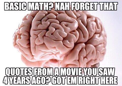 Scumbag brain.