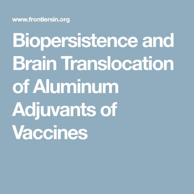 Biopersistence and Brain Translocation of Aluminum Adjuvants of Vaccines