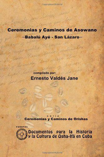 Ceremonias y Caminos de Asowano | Babalú Ayé | San Lázaro, de Ernesto Valdés Jane. Puedes conseguirlo en http://religionymitologia.esoterik-a.com/producto/ceremonias-caminos-asowano-babalu-aye-san-lazaro/
