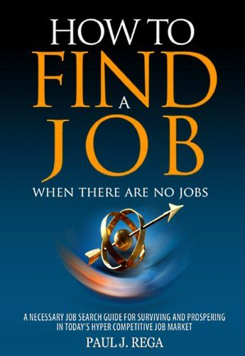 How To Find A Job: When There Are No Jobs (Book 1) A