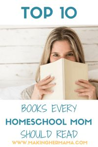 Top 10 Books Every Homeschool Mom Should Read - whether you are a new homeschooling mom or a well seasoned one, there are plenty of recommendations for all stages and aspects of homeschooling.  Come and see our top 10 list now!