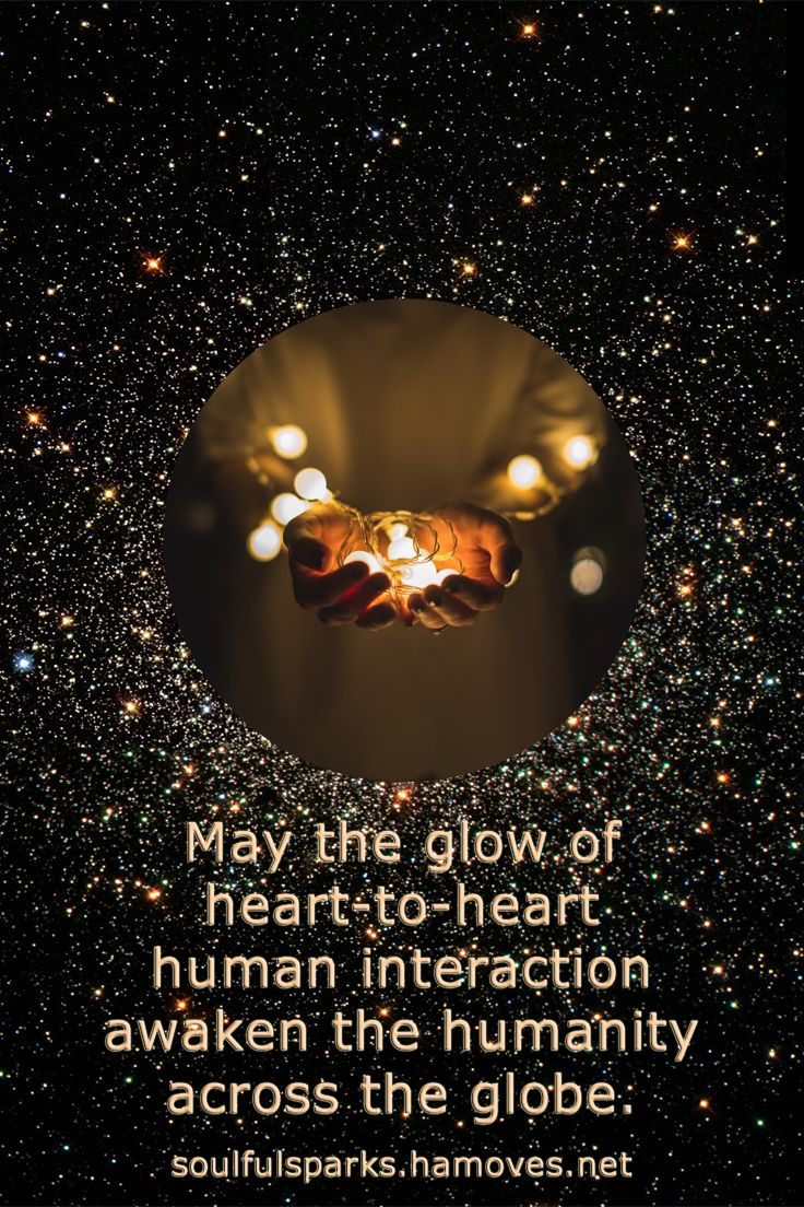 """May the glow of heart-to-heart human interaction awaken the humanity across the globe."" Continue reading the soulful ruminations in the article In the Quiet of my Soul by Soulful Wizardess Marta Stemberger."