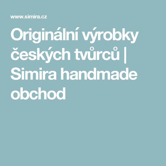 Originální výrobky českých tvůrců   Simira handmade obchod
