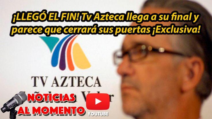 TV AZTECA LLEGA A SU FINAL y parece que cerrará sus puertas | Noticias a...