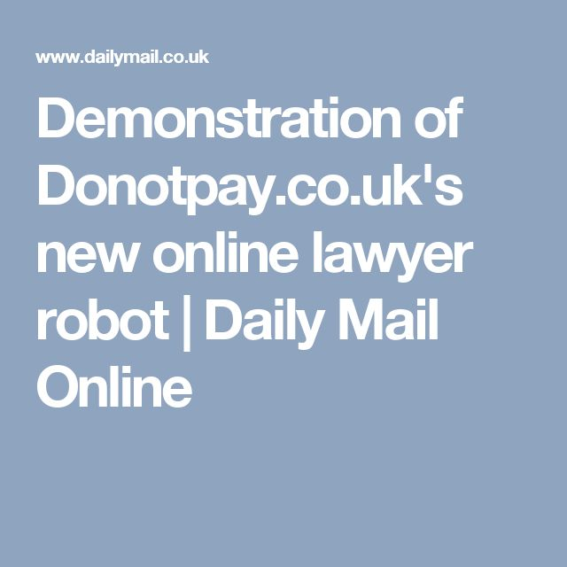Demonstration of Donotpay.co.uk's new online lawyer robot | Daily Mail Online