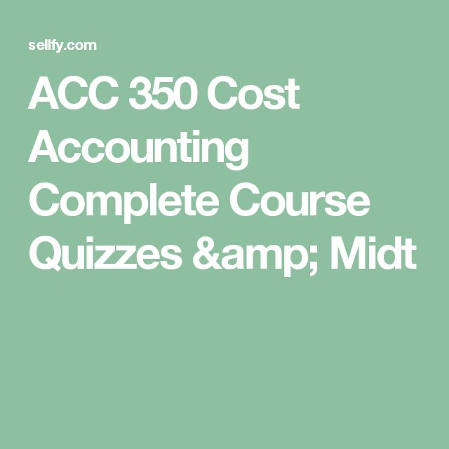 ACC 350 Cost Accounting Complete Course Quizzes & Midt