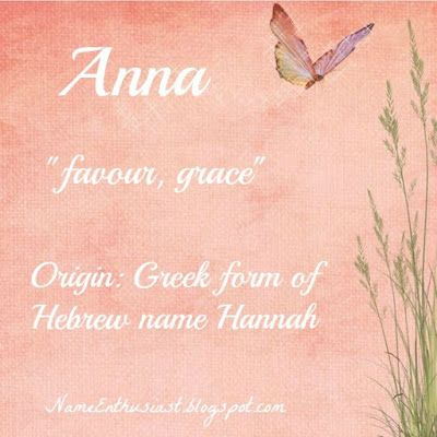 "Anna - Greek form of Hannah meaning ""favor, grace"". Learn more about this name at my name blog: NameEnthusiast.blogspot.com"