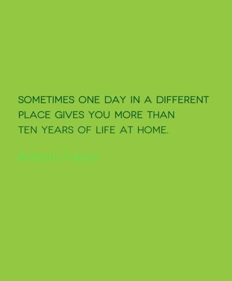 Travel Quote of the Week: One Day in a Different Place http://solotravelerblog.com/travel-quote-of-the-week-one-day-in-a-different-place/