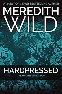 Hardpressed: The Hacker Series #2 - Hardpressed: The Hacker Series #2 by Meredith Wild 1455591726In HARDPRESSED, the highly anticipated second book of the Hacker Series that began with Hardwired, Blake and Erica face threats that put both their love and their lives on the line.  Despite Blake Landon's controlling ways, the... - http://lowpricebooks.co/2016/11/hardpressed-the-hacker-series-2/