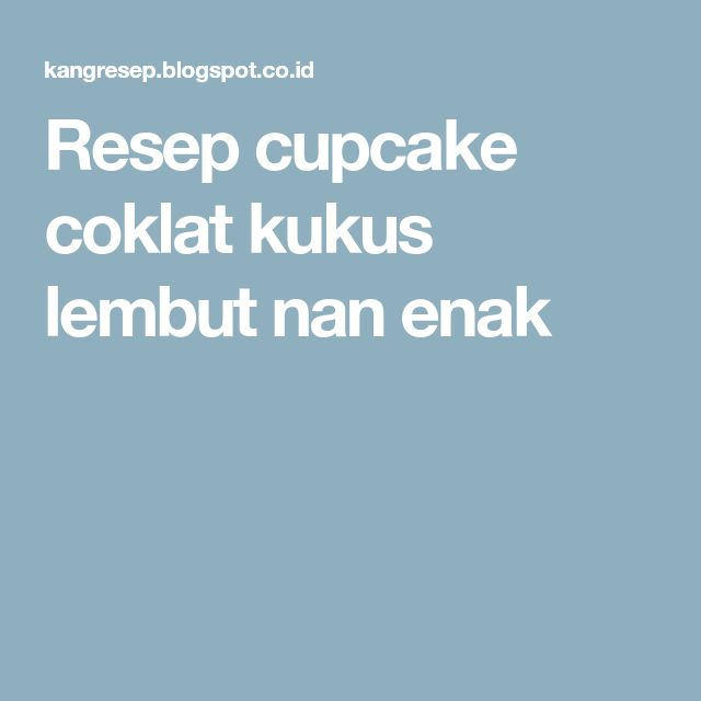Resep cupcake coklat kukus lembut nan enak