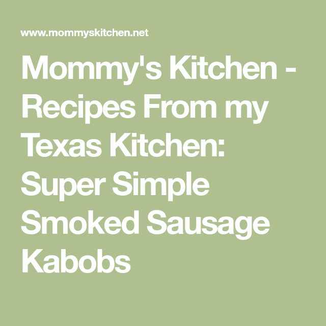 Mommy's Kitchen - Recipes From my Texas Kitchen: Super Simple Smoked Sausage Kabobs