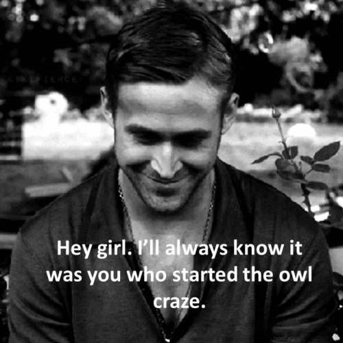 Hey girl. I'll always know it was you who started the owl craze.