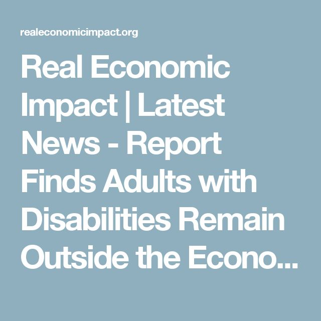 Real Economic Impact | Latest News - Report Finds Adults with Disabilities Remain Outside the Economic Mainstream
