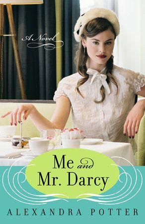 Me and Mr. Darcy by Alexandra Potter | PenguinRandomHouse.com  Amazing book I…