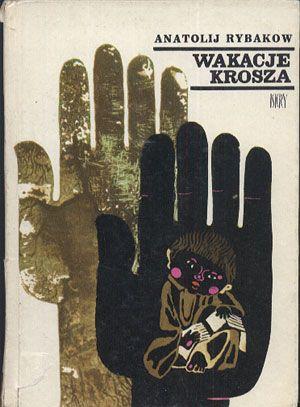 Wakacje Krosza, Anatolij Rybakow, Iskry, 1968, http://www.antykwariat.nepo.pl/wakacje-krosza-anatolij-rybakow-p-14292.html
