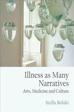 Illness As Many Narratives: Arts, Medicine and Culture