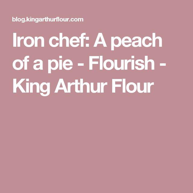 Iron chef: A peach of a pie - Flourish - King Arthur Flour