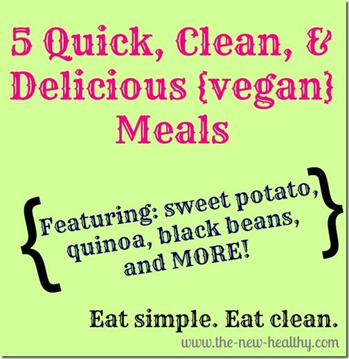 5 quick, clean, and delicious vegan meals! :)
