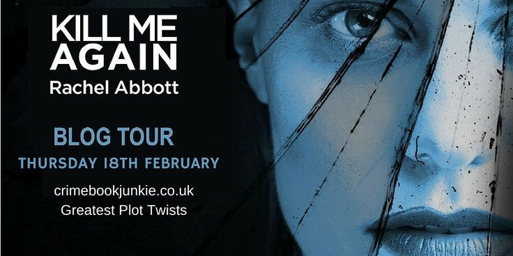 Absolutely over the moon to be part of Rachel Abbott's Kill Me Again Blog Tour. Rachel has provided CrimeBookJunkie with an interesting and exciting write up about her Top Five Plot Twists.  RACHEL ABBOTT's –TOP FIVE PLOT TWISTS …