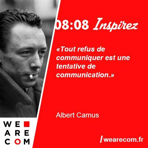 """""""Tout refus de communiquer est une tentative de communication."""" Citation sur la communication d'Albert Camus."""