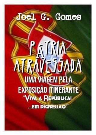 """Pátria Atravessada: Uma viagem por dentro da exposição itinerante """"Viva a República! ...em digressão"""""""