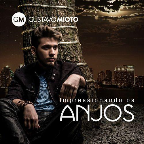 Gustavo Mioto - Impressionando os Anjos - https://bemsertanejo.com/gustavo-mioto-impressionando-os-anjos/