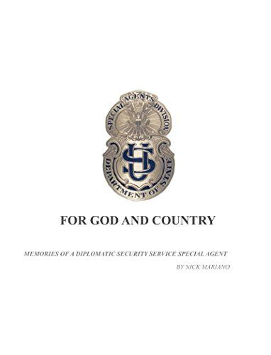 FOR GOD AND COUNTRY: Memories of A Diplomatic Security Service Special Agent:   The memories of a Diplomatic Security Service Special Agent and his thirty some years with the U.S. Department of State protecting people and facilities around the world.