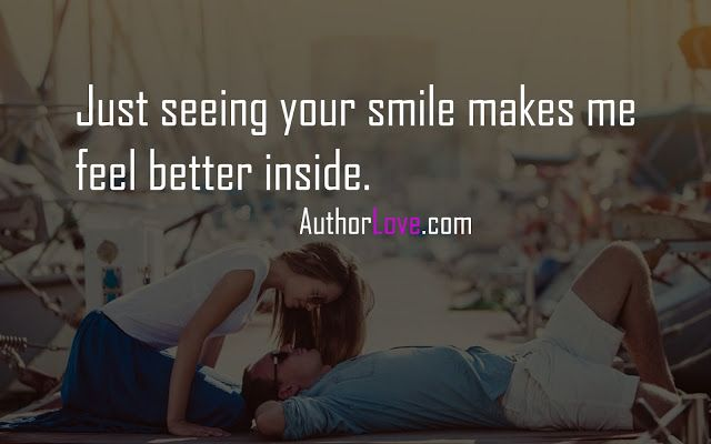 Just Seeing Your Smile Makes Me Feel Better Inside Love Quotes His Smile Quotes Love Quotes For Wife Romantic Quotes For Her