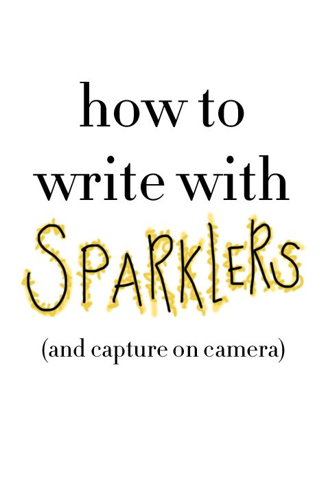 How to Photograph Writing With Sparklers, great idea for camping!