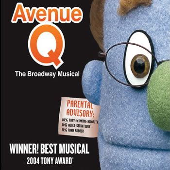 Avenue Q.  I saw it in London, England. It was possibly the best thing ever.