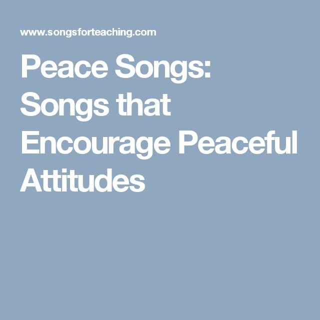 Peace Songs: Songs that Encourage Peaceful Attitudes