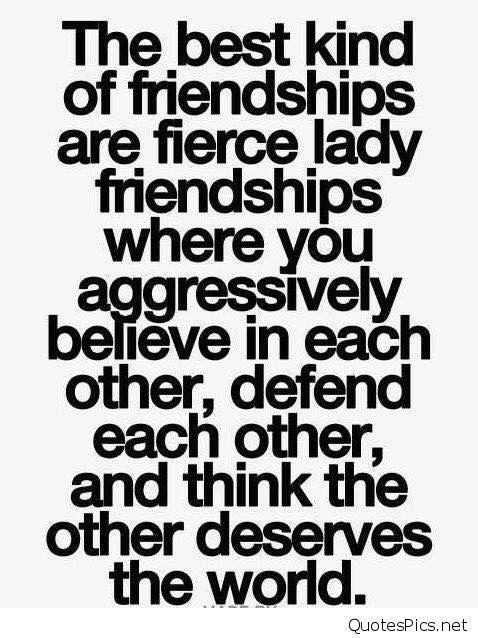 The best kind of friendships are fierce lady friendships