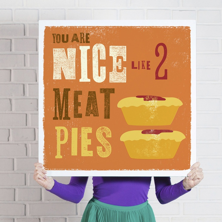 'You are Nice Like Two Meat Pies' poster  www.theniceassociates.com.au