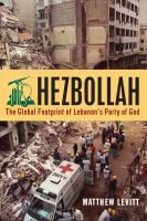 Hezbollah : the global footprint of Lebanon's Party of God / Matthew Levitt