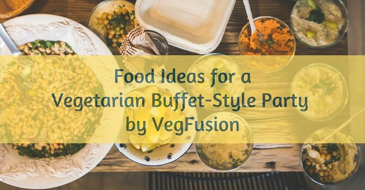 Food Ideas for a Vegetarian Buffet-Style Party