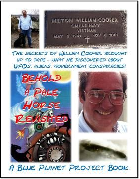 BEHOLD A PALE HORSE REVISITED: Here are the secrets the government hoped had died with Bill Cooper! Cooper's secret government documents are finally revealed and brought up to date! This a 2016 look at Bill Cooper's secrets about UFOs, Aliens, Illuminati and Government Conspiracies! Do you dare to read this book? http://www.blue-planet-project.com/behold-a-pale-horse-revisited.html