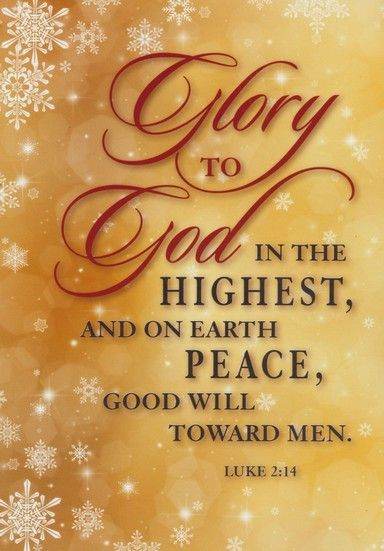 """Glory to God in the highest, and on earth peace to people of good will."" - Luke 2:14"