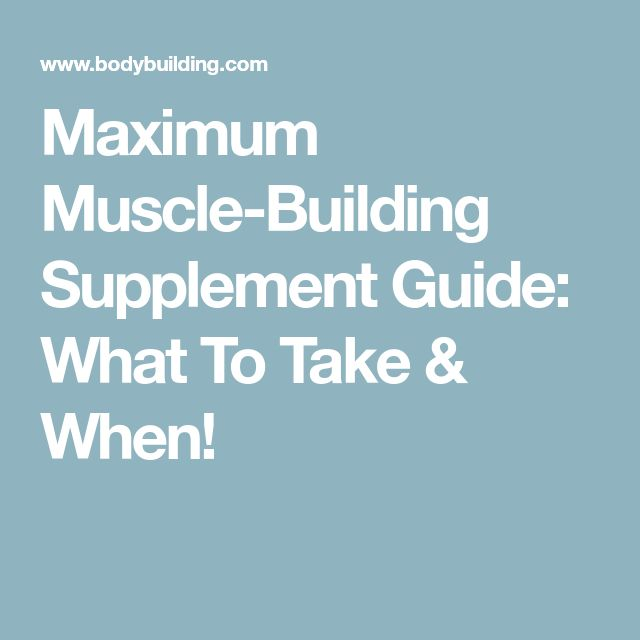 Maximum Muscle-Building Supplement Guide: What To Take & When!