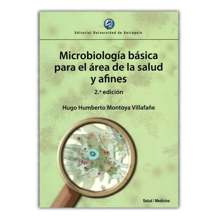 Microbiología básica para el área de la salud y afines – Hugo Humberto Montoya Villafañe – Editorial Universidad de Antioquia www.librosyeditores.com Editores y distribuidores.