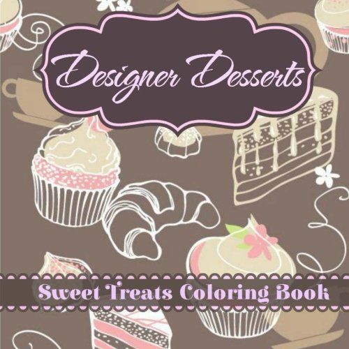 Designer Desserts Sweet Treats Coloring Book Joyful And Relaxing Series