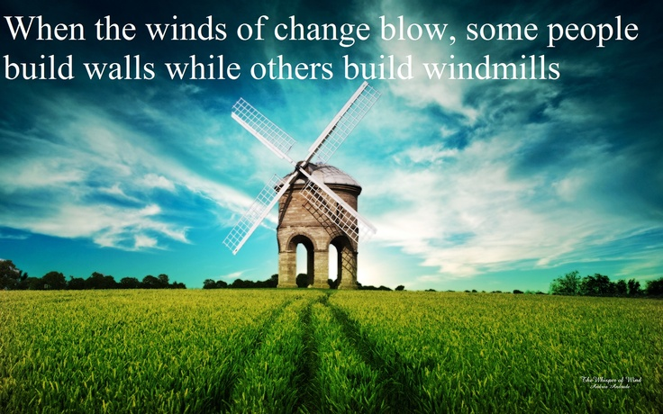 """When The Winds Of Change Blow, Some People Build Walls"