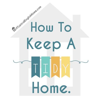 A Typical English Home: How To Keep A Tidy Home