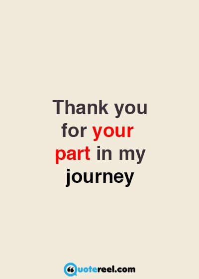 Thank you for you part in my journey.