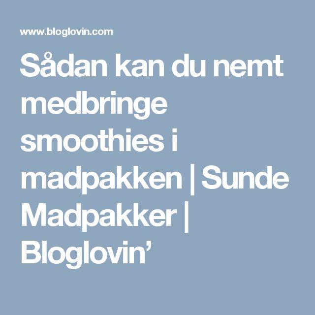 Sådan kan du nemt medbringe smoothies i madpakken   Sunde Madpakker   Bloglovin'