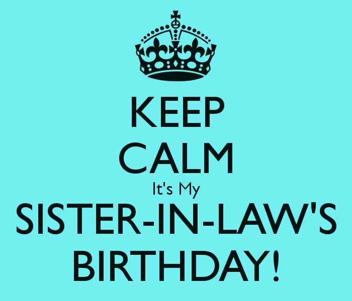 KEEP CALM It's My SISTER-IN-LAW'S BIRTHDAY!